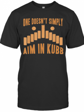 One Doesn'T Simply Aim In Kubb T-Shirt