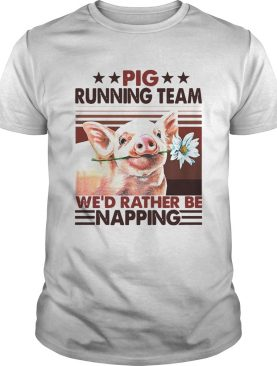 Pig Running Team Wed Rather Be Napping shirt