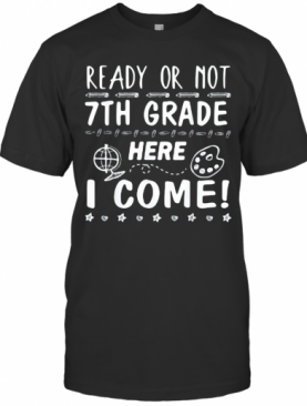 Ready Or Not 7Th Grade Here I Come T-Shirt
