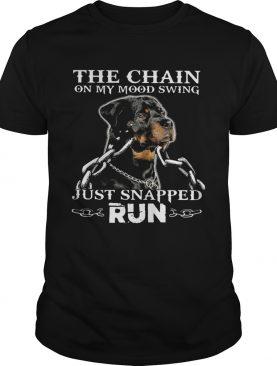 Rottweiler The Chain On My Mood Swing Just Snapped Run shirt