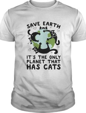 Save earth its the only planet that has cats shirt