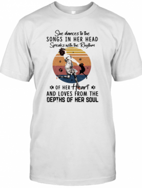She Dances To The Songs In Her Head Speaks With The Rhythm Of Her Heart And Loves From The Depths Of Her Soul Vintage Retro T-Shirt
