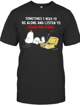 Snoopy Sometimes I Need To Be Alone And Listen To Foo Fighters T-Shirt