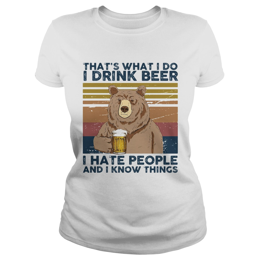 Thats What I Do I Drink Beer I Hate People And I Know Things Bear Beer Vintage Retro  Classic Ladies