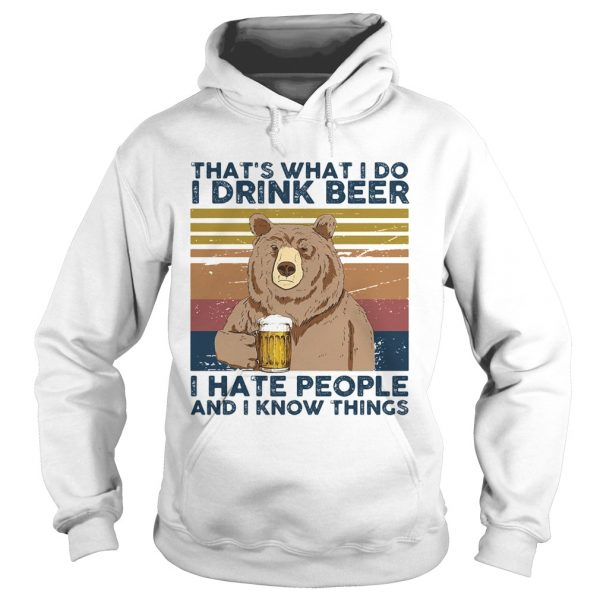 Thats What I Do I Drink Beer I Hate People And I Know Things Bear Beer Vintage Retro  Hoodie