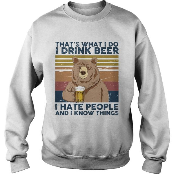 Thats What I Do I Drink Beer I Hate People And I Know Things Bear Beer Vintage Retro  Sweatshirt