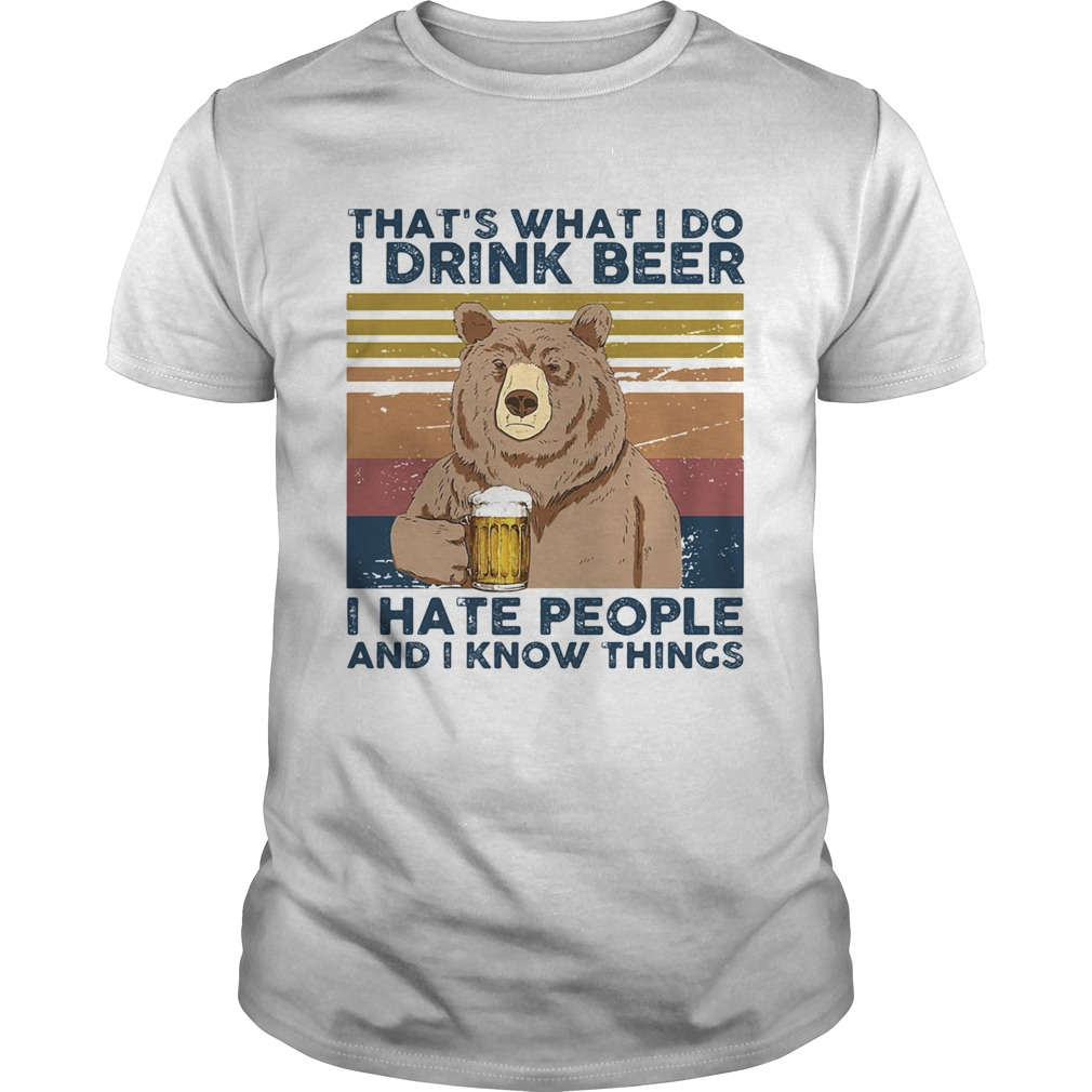 Thats What I Do I Drink Beer I Hate People And I Know Things Bear Beer Vintage Retro  Unisex