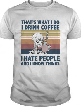 Thats What I Do I Drink Coffee I Hate People And I Know Things Skeleton Vintage Retro shirt