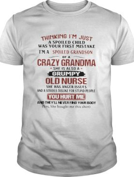 Thinking Im Just A Spoiled Child Was Your First Mistake Im A Spoiled Grandson Of A Crazy Grandma