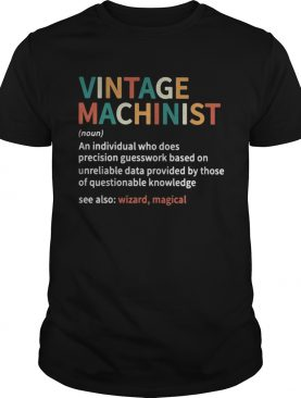 Vintage machinist noun an individual who does precision guesswork based on unreliable data provided