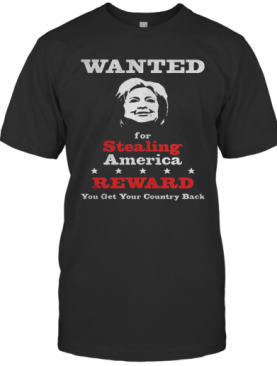 Wanted For Stealing America Reward You Get Your Country Back T-Shirt
