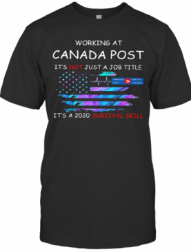 Working At Canada Post It'S Not Just A Job Title It'S A 2020 Survival Skill American Flag Independence Day T-Shirt