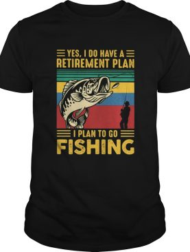 Yes I do have a retirement plan I plan to go fishing vintage shirt