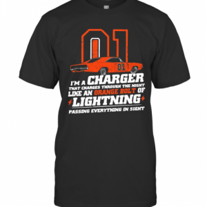 01 I'M A Charger That Charges Through The Night Like An Orange Bolt Of Lighting T-Shirt