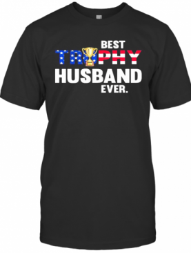 BEST TROPHY HUSBAND EVER CUP AMERICAN FLAG T-Shirt