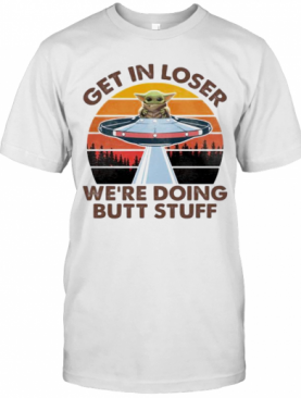 Baby Yoda Get In Loser We'Re Doing Butt Stuff Vintage Retro T-Shirt