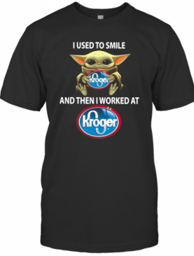 Baby Yoda I Used To Smile And Then I Worked At Kroger T-Shirt