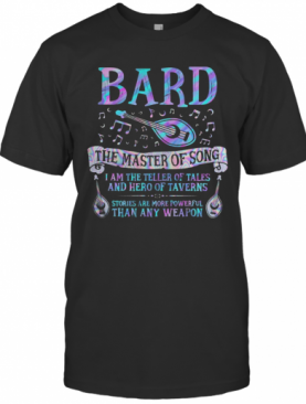 Bard The Master Of Song I Am The Teller Of Tales And Hero Of Taverns Stories Are More Powerful Than Any Weapon T-Shirt