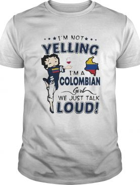 Betty boop im not yelling im a colombian girl we just talk loud shirt