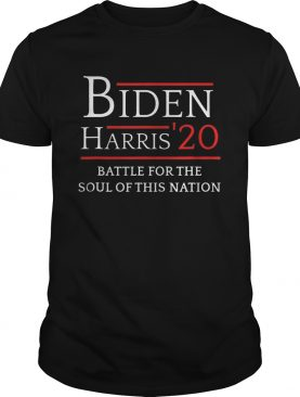 Biden Harris Battle For The Soul Of This Nation Vote 2020 shirt