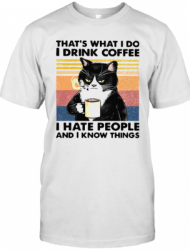 Black Cat That'S What I Do I Drink Coffee I Hate People And I Know Things Vintage T-Shirt