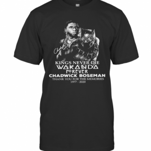 Black Panther Kings Never Die Wakanda Forever Rip Chadwick Boseman Thank You For The Memories 1977 2020 Signature T-Shirt