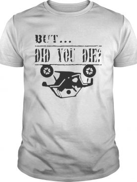 But did you die traffic accidents shirt