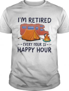 Camping Im Retired Every Hour Is Happy Hour shirt