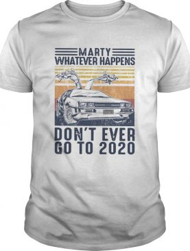 Car Marty Whatever Happens Dont Ever Go To 2020 Vintage shirt