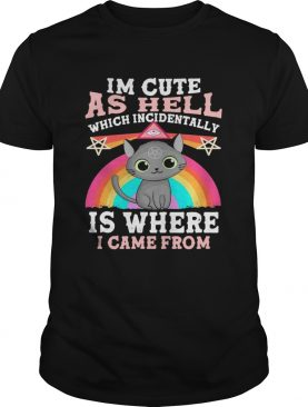 Cats Witch Im Cute As Hell Which Incidentally Is Where I Came From Pride shirt