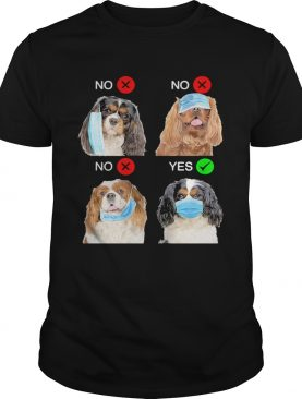 Cavalier King Charles Spaniel Dogs Right Way To Wear Mask shirt