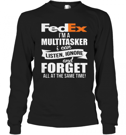 Fedex I'M A Multitasker I Can Listen Ignore And Forget All At The Same Time T-Shirt Long Sleeved T-shirt