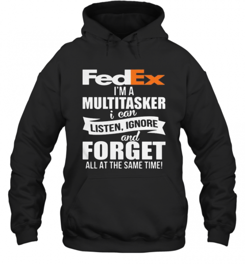 Fedex I'M A Multitasker I Can Listen Ignore And Forget All At The Same Time T-Shirt Unisex Hoodie