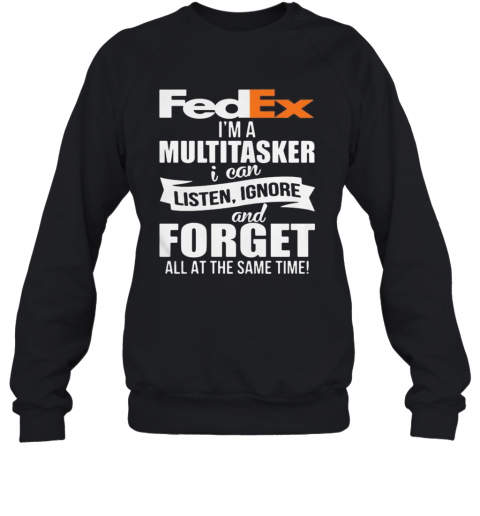 Fedex I'M A Multitasker I Can Listen Ignore And Forget All At The Same Time T-Shirt Unisex Sweatshirt