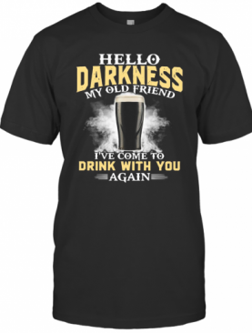Hello Darkness My Old Friend I'Ve Come To Talk With You Again T-Shirt