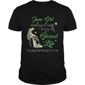 High heels june girl walking in faith living my blessed life happy birthdau to me shirt