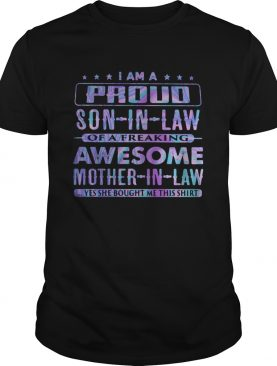 I Am A Proud Son In Law Of A Freaking Awesome Mother In Law Yes She Bought Me This Shirt shirt
