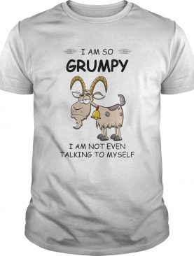 I Am So Grumpy I Am Not Even Talking To Myself Goat shirt