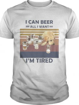 I CAN BEER ALL I WANT IM TIRED DOG VINTAGE RETRO shirt