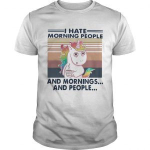 I Hate Morning People And Mornings And People Vintage shirt