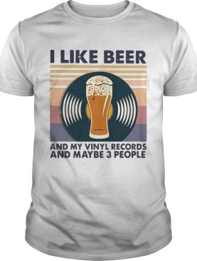 I Like Beer And My Vinyl Records And Maybe 3 People shirt