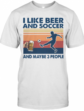 I Like Beer And Soccer And Maybe 3 People Vintage T-Shirt