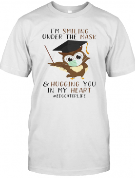 I'M Smiling Under The Mask And Hugging You In My Heart Educatorlife T-Shirt