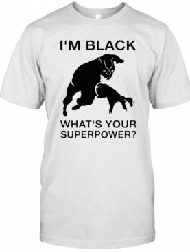 I'M Black Panther What'S Your Superpower T-Shirt