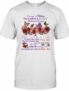 I'M Not A Widow I'M A Wife To A Beautiful Husband With Wings All I Want Is For Him In Heaven T-Shirt