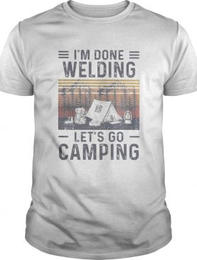Im done welding lets go camping vintage retro shirt