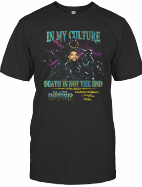 In My Culture Death Is Not The End 1977 2020 Black Panther Rip Chadwick Boseman Signature T-Shirt