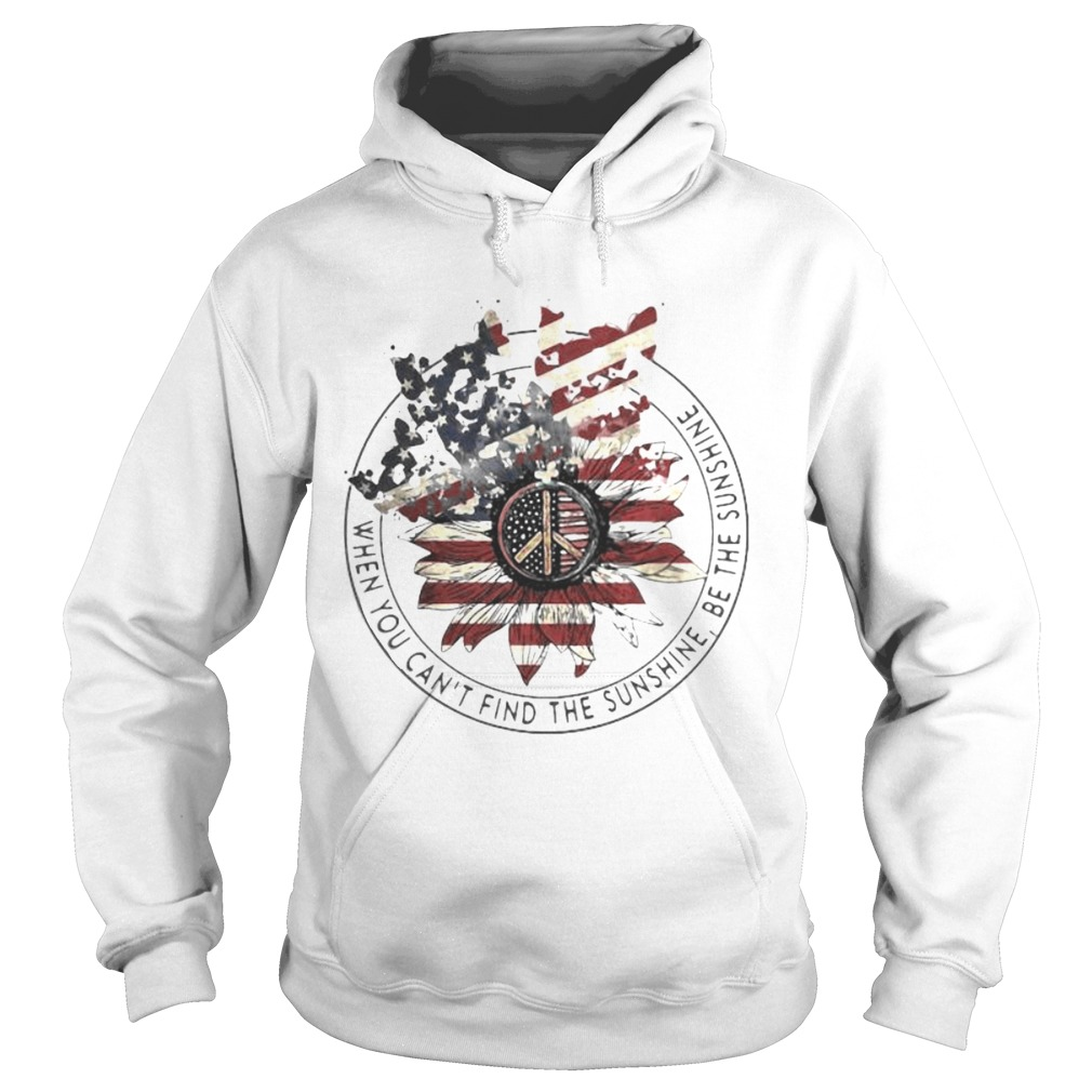 Independence day sunflower when you cant find the sunshine be the sunshine Hoodie