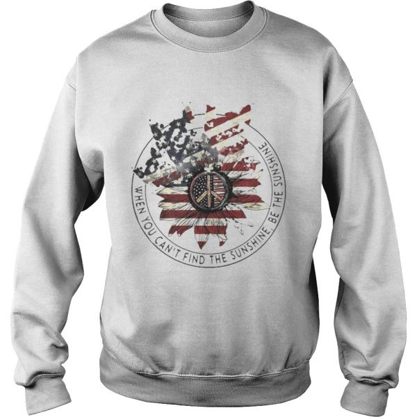 Independence day sunflower when you cant find the sunshine be the sunshine  Sweatshirt