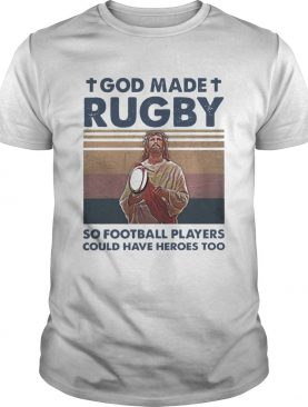 Jesus God Made Rugby So Football Players Could Have Heroes Too Vintage shirt